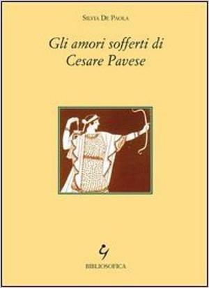 Gli amori sofferti di Cesare Pavese – Silvia De Paola