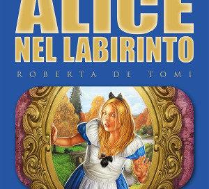 Alice nel labirinto – Roberta De Tomi