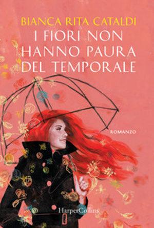 I fiori non hanno paura del temporale – Bianca Rita Cataldi