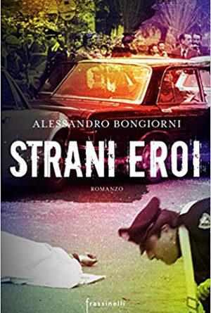 Strani eroi – Alessandro Bongiorni