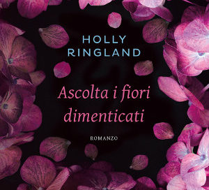 Ascolta i fiori dimenticati – Holly Ringland
