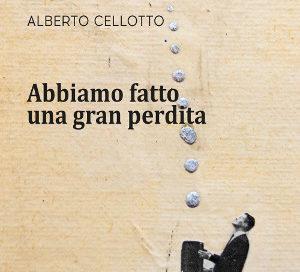 Abbiamo fatto una gran perdita – Alberto Cellotto