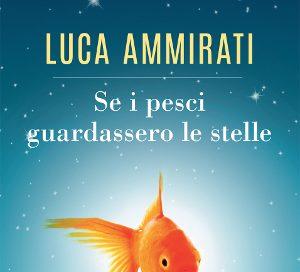 Se i pesci guardassero le stelle – Luca Ammirati