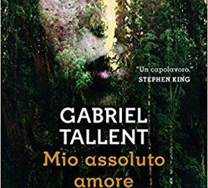 Mio assoluto amore – Gabriel Tallent
