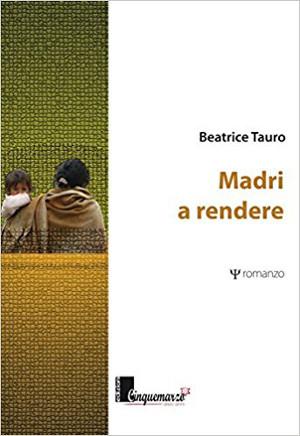 Madri a rendere, amore e maternità – Beatrice Tauro