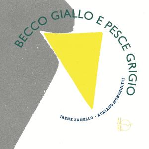 Becco giallo e Pesce grigio – Irene Zanello
